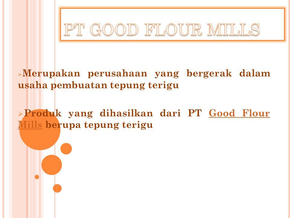 PT GOOD FLOUR MILLS Merupakan perusahaan yang bergerak dalam usaha pembuatan tepung terigu.