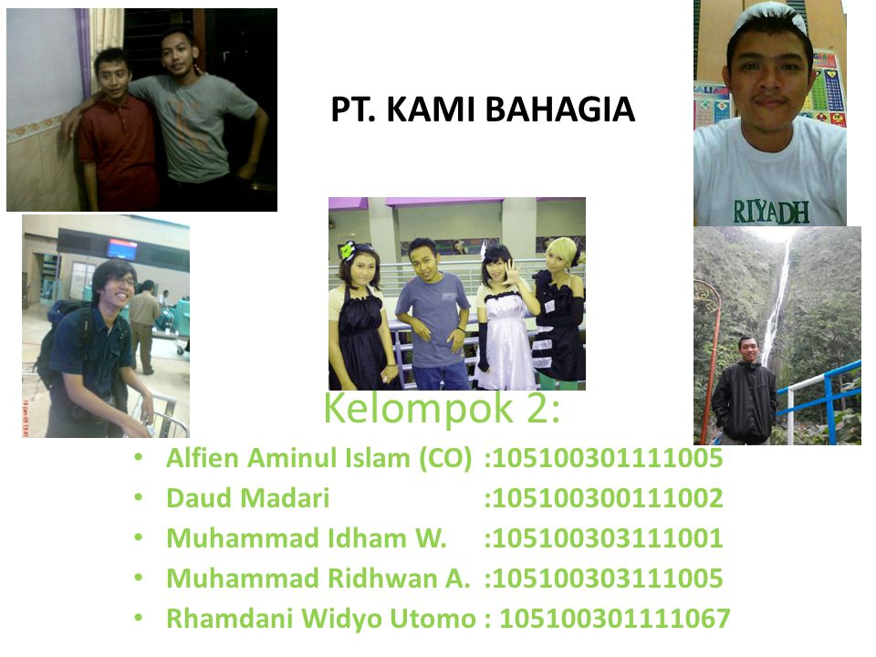 Kelompok 2: PT. KAMI BAHAGIA Alfien Aminul Islam (CO) :105100301111005