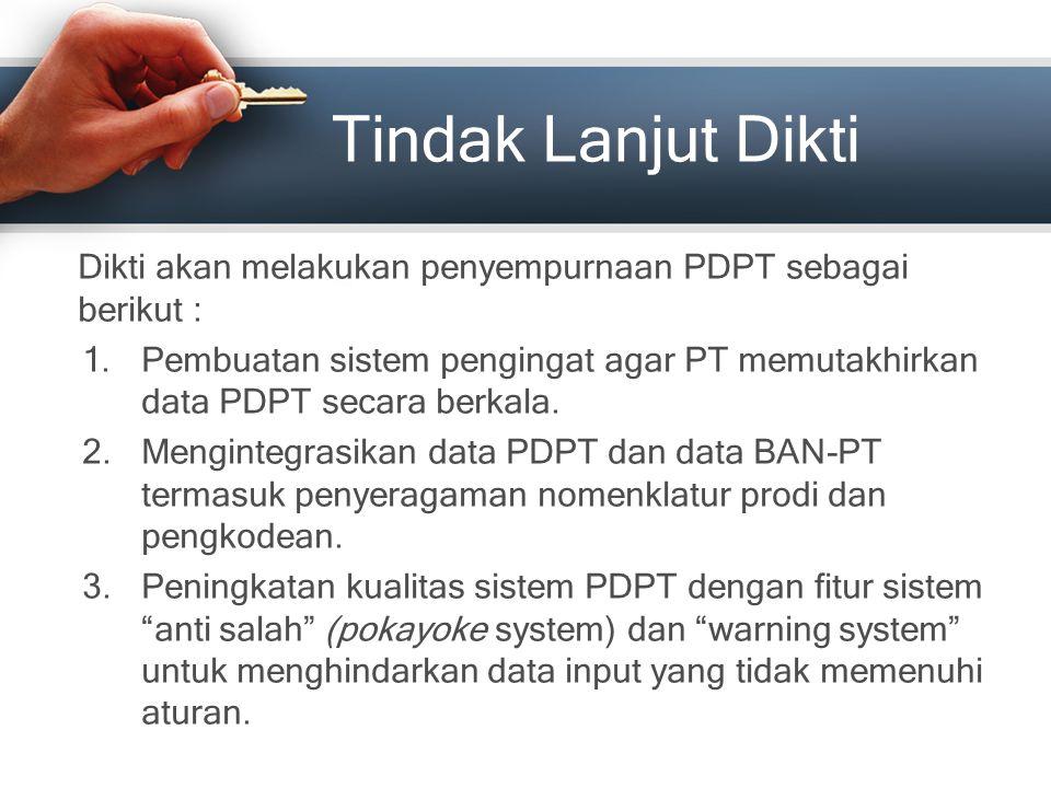 Tindak Lanjut Dikti Dikti akan melakukan penyempurnaan PDPT sebagai berikut :