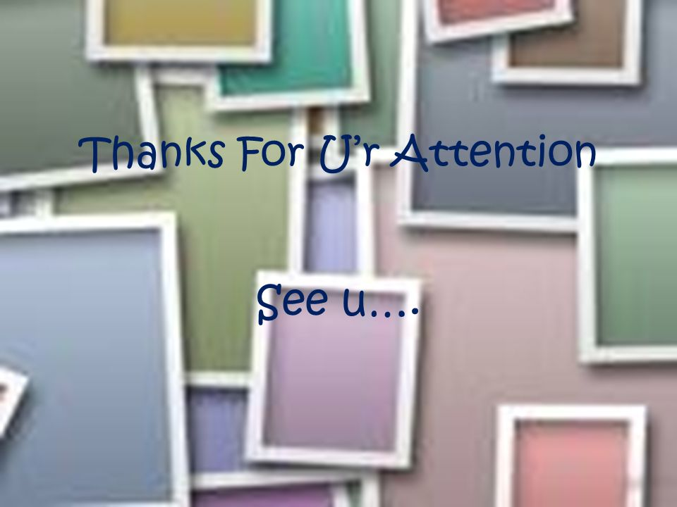 Thanks For U'r Attention See u….