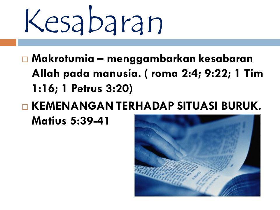 Kesabaran Makrotumia – menggambarkan kesabaran Allah pada manusia. ( roma 2:4; 9:22; 1 Tim 1:16; 1 Petrus 3:20)