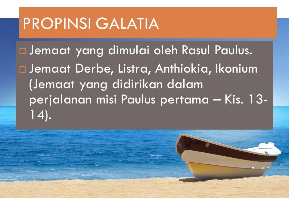 PROPINSI GALATIA Jemaat yang dimulai oleh Rasul Paulus.
