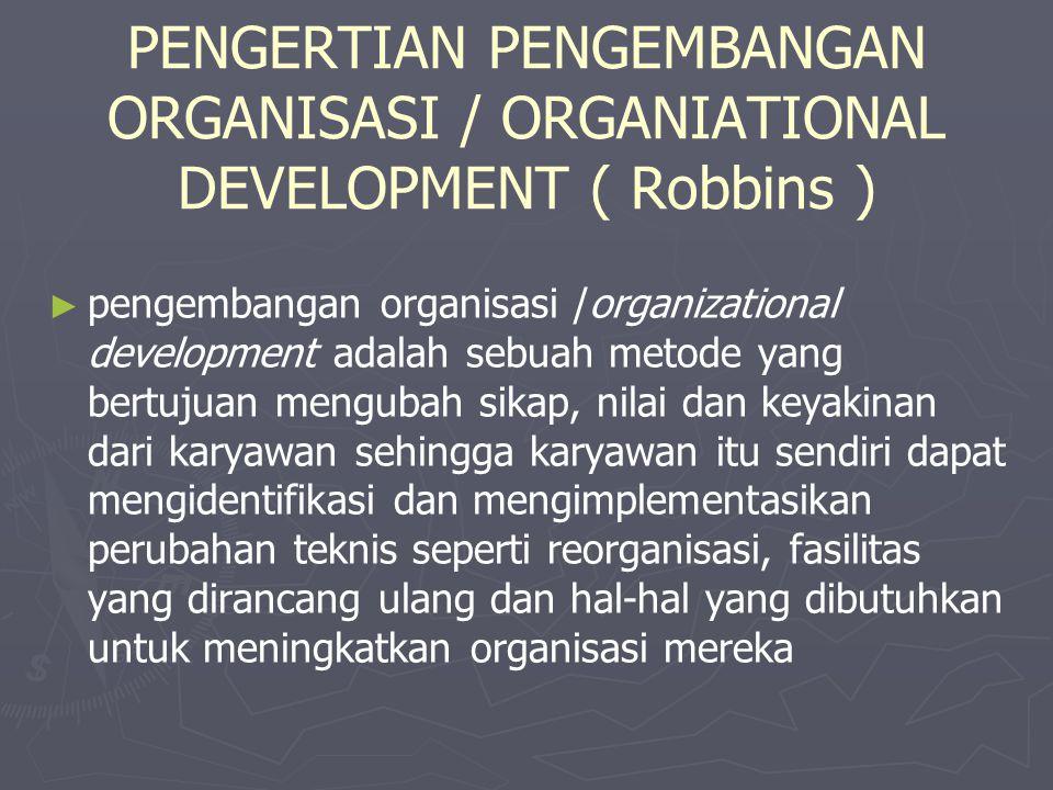 PENGERTIAN PENGEMBANGAN ORGANISASI / ORGANIATIONAL DEVELOPMENT ( Robbins )