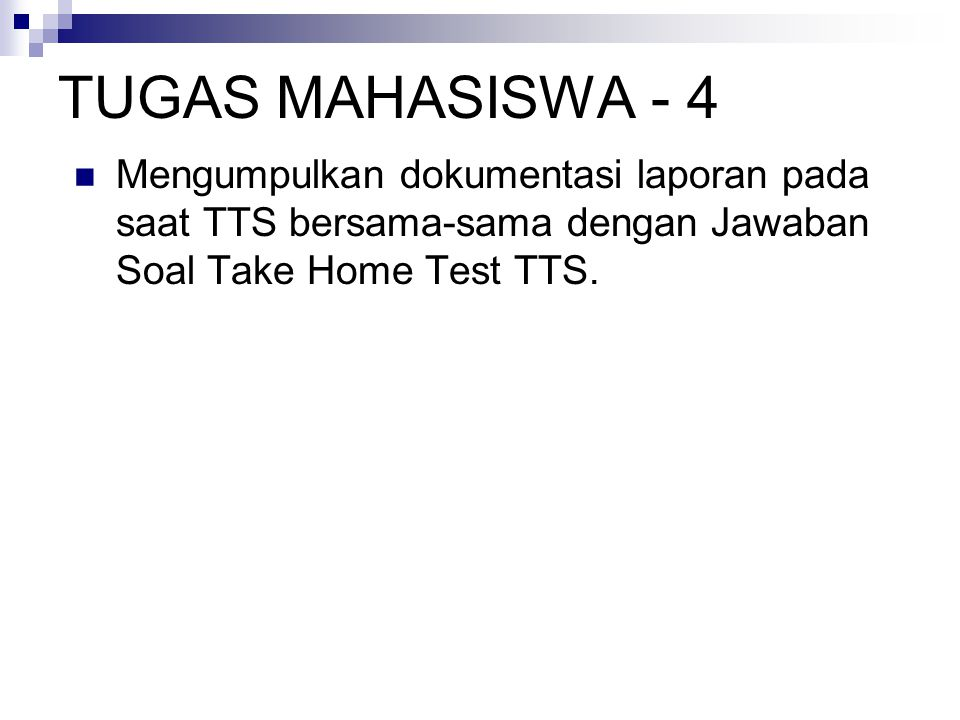 TUGAS MAHASISWA - 4 Mengumpulkan dokumentasi laporan pada saat TTS bersama-sama dengan Jawaban Soal Take Home Test TTS.