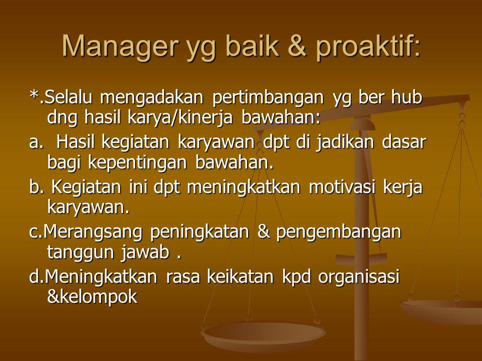 Manager yg baik & proaktif: