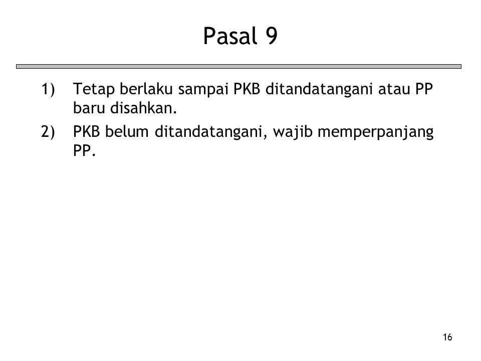 Pasal 9 Tetap berlaku sampai PKB ditandatangani atau PP baru disahkan.