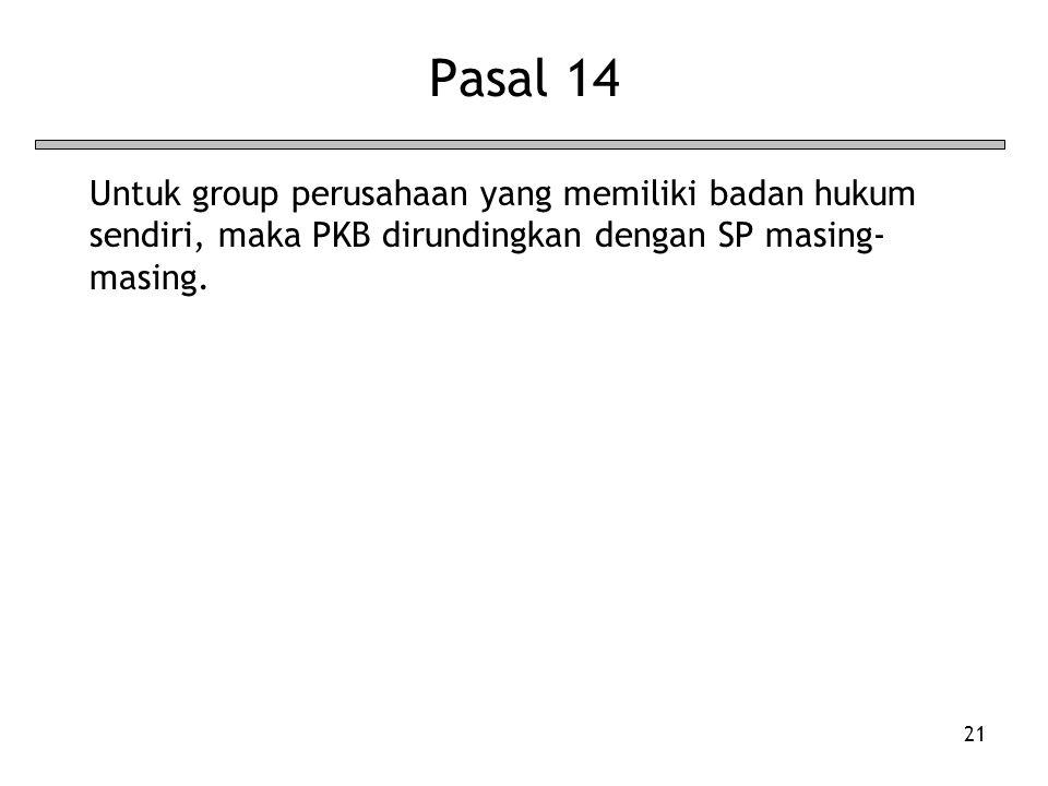 Pasal 14 Untuk group perusahaan yang memiliki badan hukum sendiri, maka PKB dirundingkan dengan SP masing-masing.