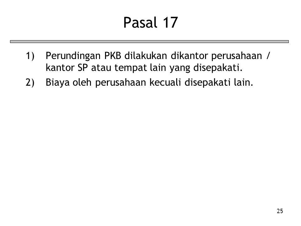 Pasal 17 Perundingan PKB dilakukan dikantor perusahaan / kantor SP atau tempat lain yang disepakati.