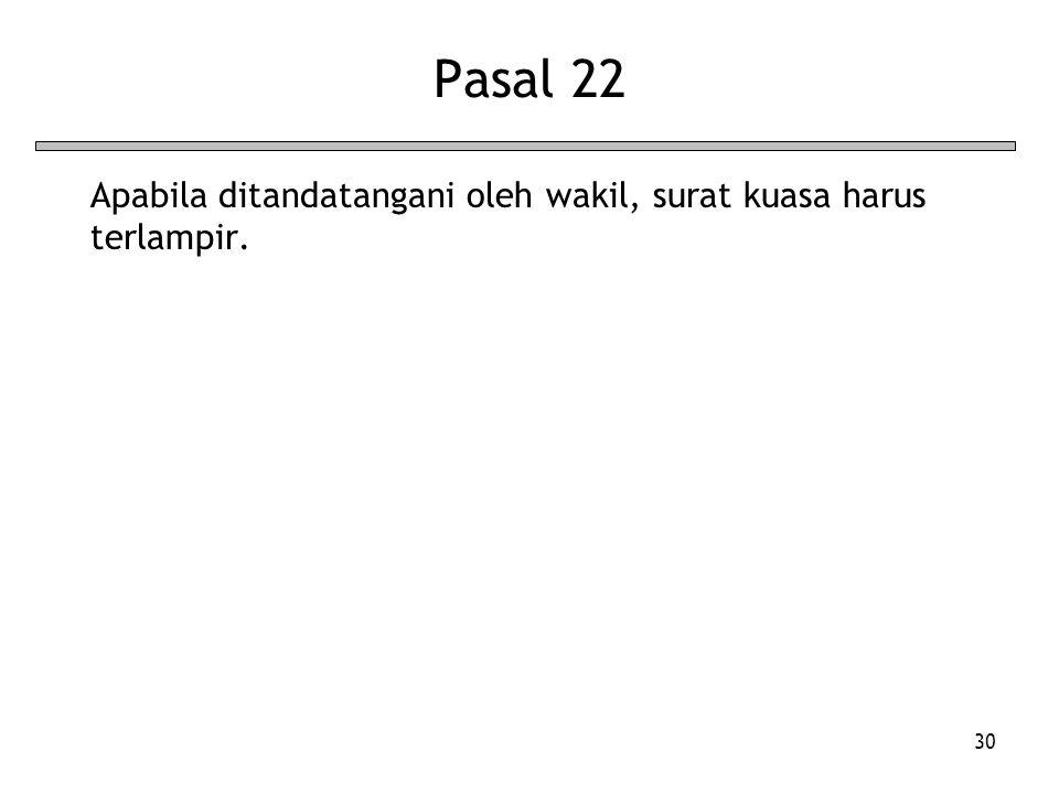 Pasal 22 Apabila ditandatangani oleh wakil, surat kuasa harus terlampir.