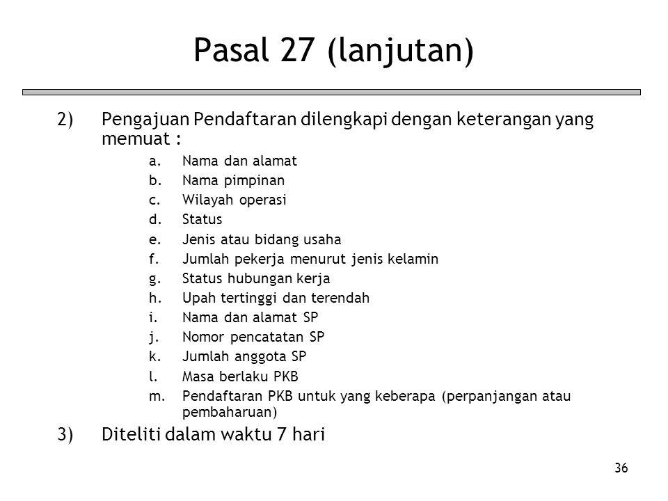 Pasal 27 (lanjutan) Pengajuan Pendaftaran dilengkapi dengan keterangan yang memuat : Nama dan alamat.