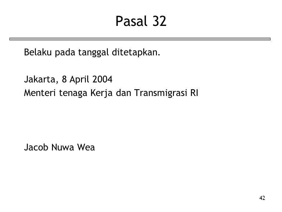 Pasal 32 Belaku pada tanggal ditetapkan. Jakarta, 8 April 2004