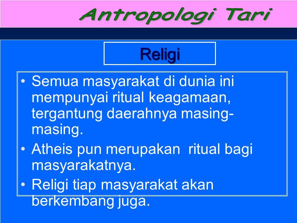 Antropologi Tari Religi. Semua masyarakat di dunia ini mempunyai ritual keagamaan, tergantung daerahnya masing-masing.