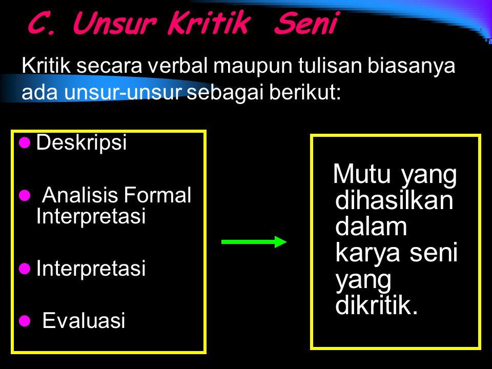 C. Unsur Kritik Seni Kritik secara verbal maupun tulisan biasanya ada unsur-unsur sebagai berikut: