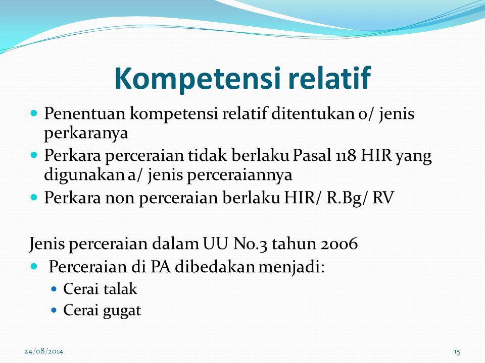 Kompetensi relatif Penentuan kompetensi relatif ditentukan o/ jenis perkaranya.