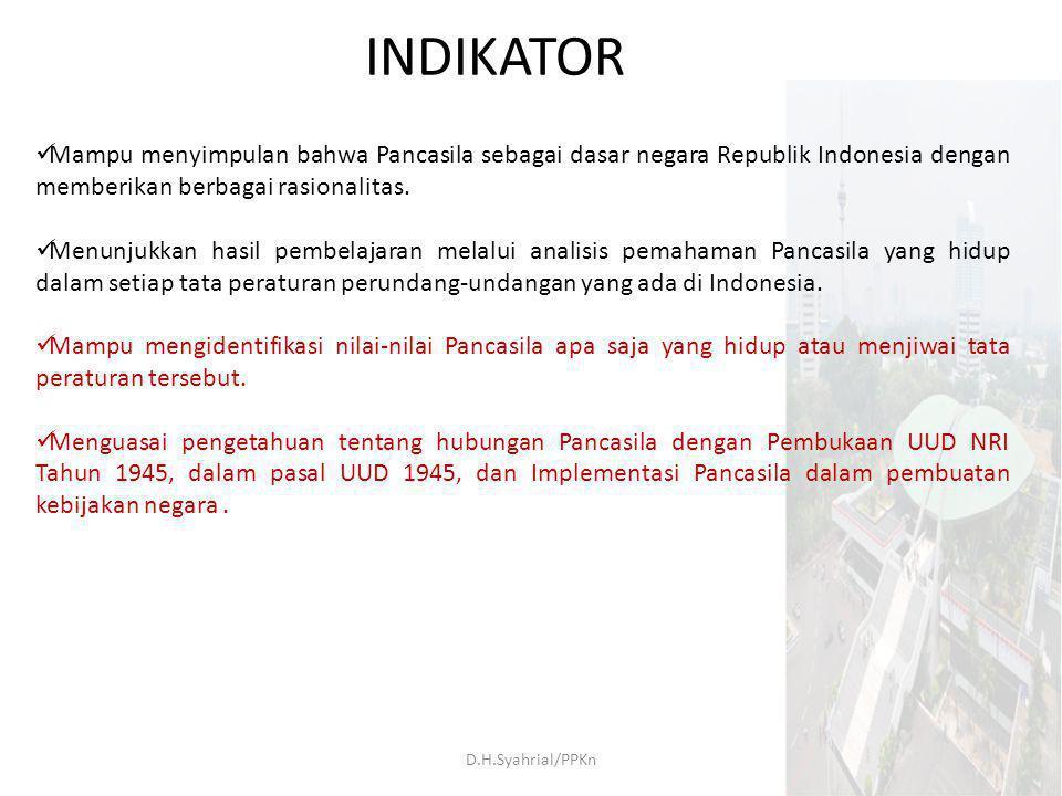 INDIKATOR Mampu menyimpulan bahwa Pancasila sebagai dasar negara Republik Indonesia dengan memberikan berbagai rasionalitas.