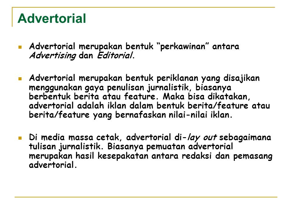 Advertorial Advertorial merupakan bentuk perkawinan antara Advertising dan Editorial.