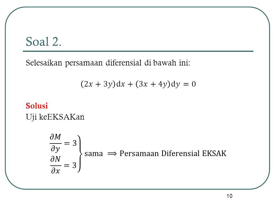 Soal 2. Selesaikan persamaan diferensial di bawah ini:
