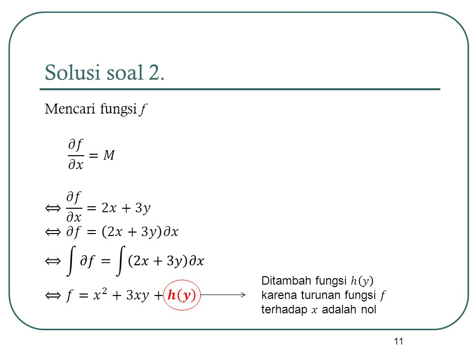 Solusi soal 2. Mencari fungsi f 𝜕𝑓 𝜕𝑥 =𝑀 ⟺ 𝜕𝑓 𝜕𝑥 =2𝑥+3𝑦 ⟺𝜕𝑓= 2𝑥+3𝑦 𝜕𝑥