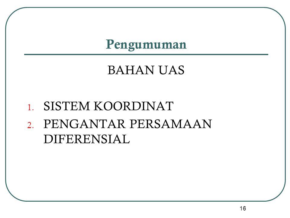 Pengumuman BAHAN UAS SISTEM KOORDINAT PENGANTAR PERSAMAAN DIFERENSIAL