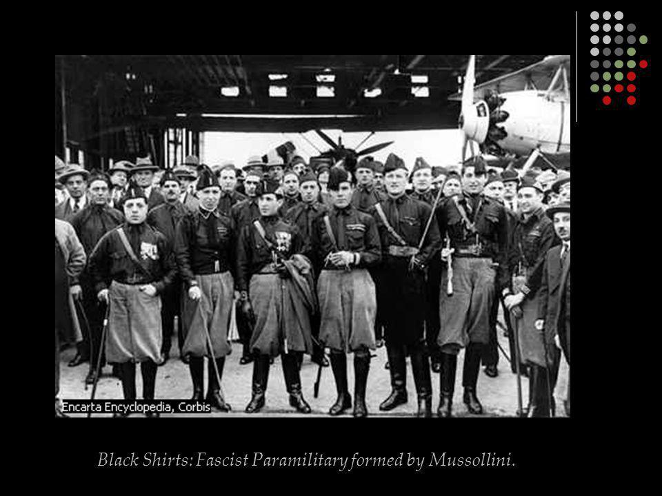 Black Shirts: Fascist Paramilitary formed by Mussollini.