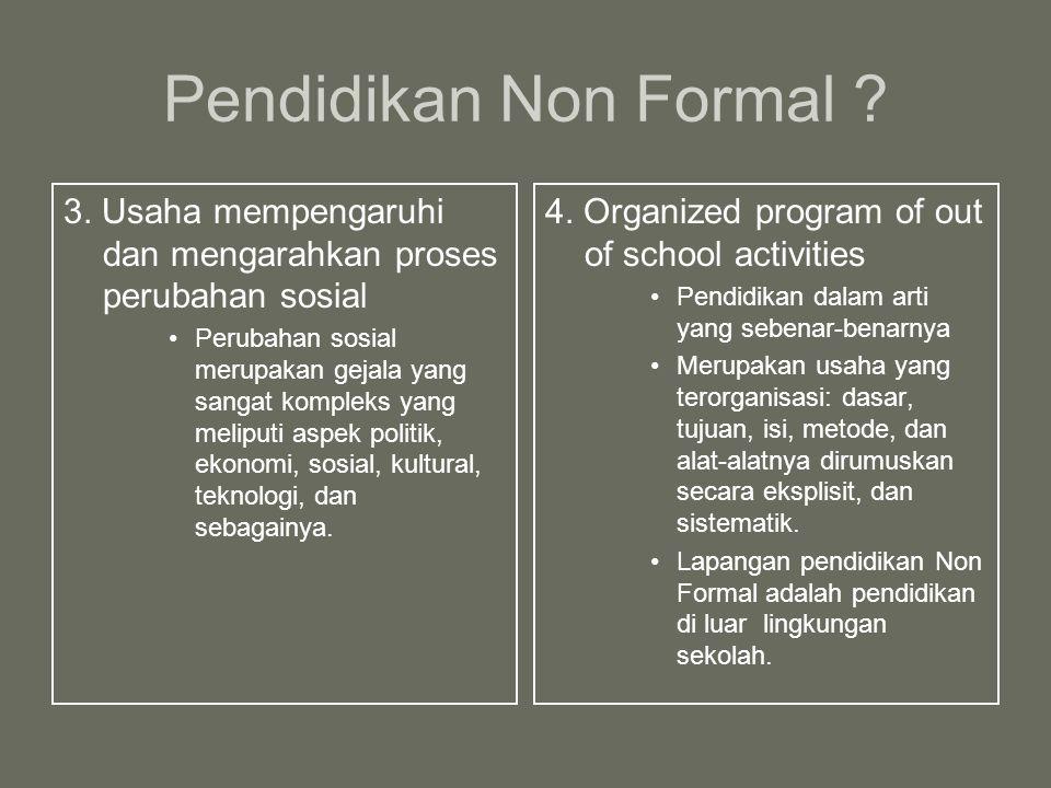 Pendidikan Non Formal 3. Usaha mempengaruhi dan mengarahkan proses perubahan sosial.
