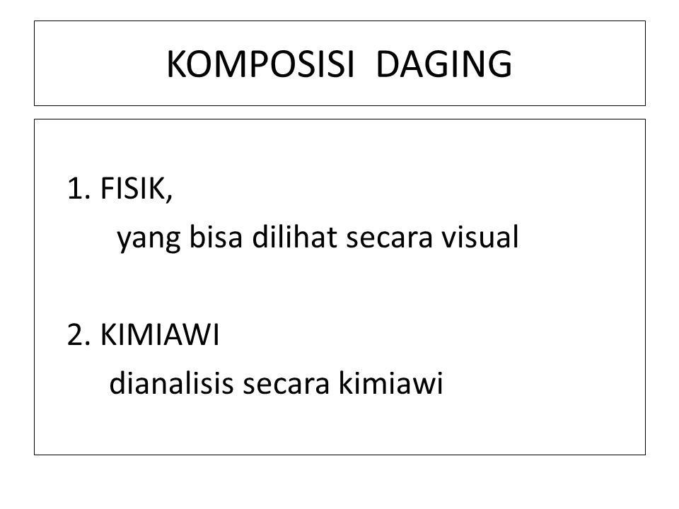 KOMPOSISI DAGING yang bisa dilihat secara visual 2. KIMIAWI