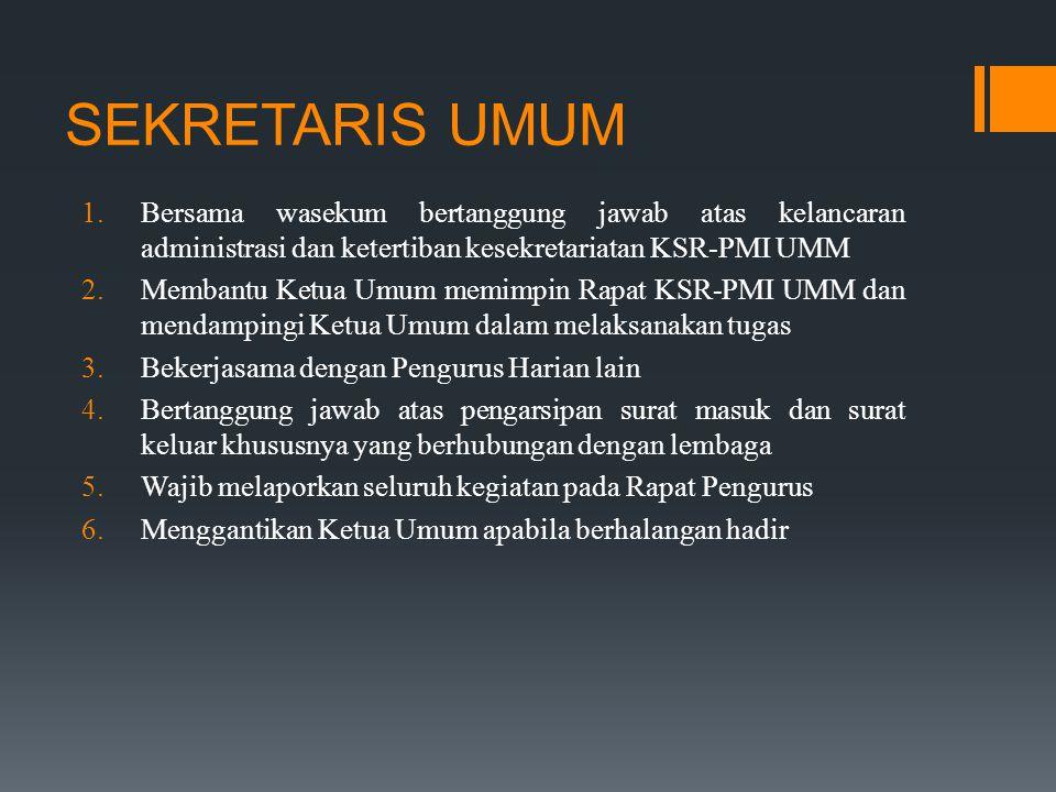 SEKRETARIS UMUM Bersama wasekum bertanggung jawab atas kelancaran administrasi dan ketertiban kesekretariatan KSR-PMI UMM.