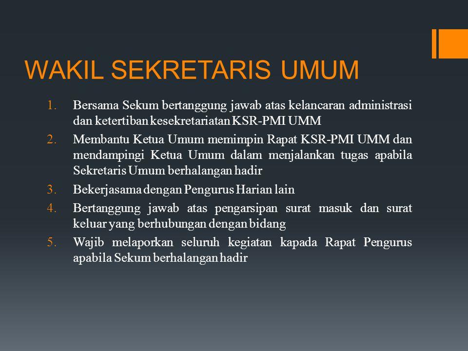 WAKIL SEKRETARIS UMUM Bersama Sekum bertanggung jawab atas kelancaran administrasi dan ketertiban kesekretariatan KSR-PMI UMM.