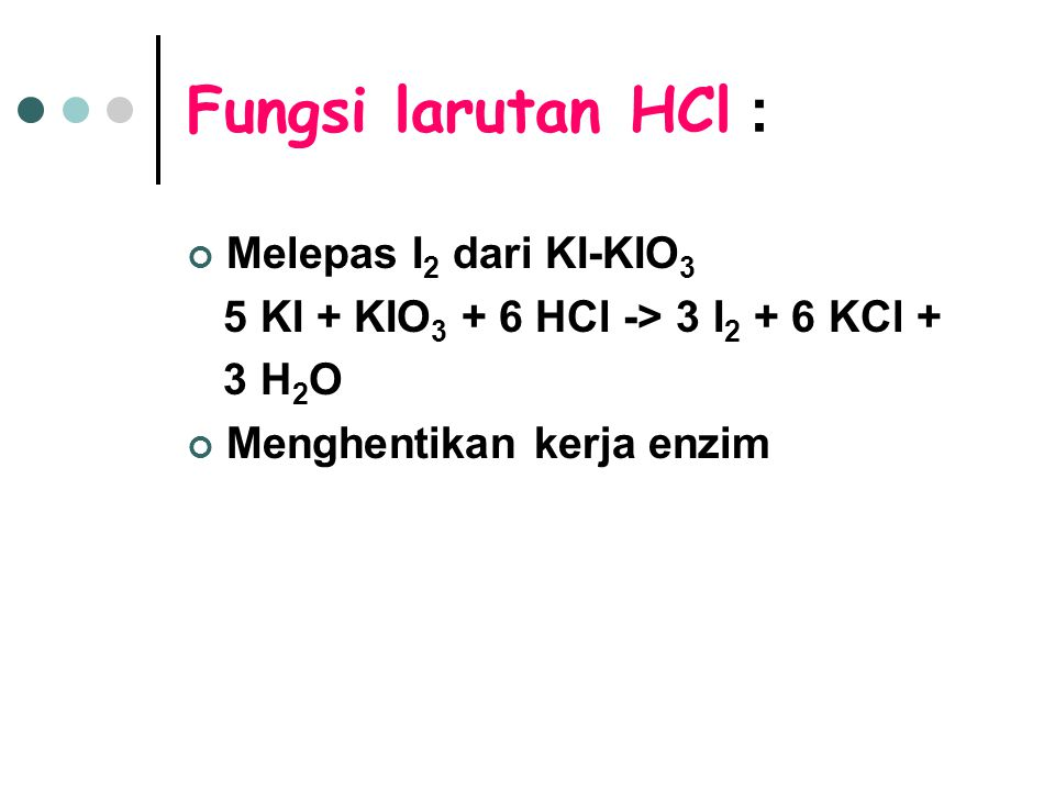 Fungsi larutan HCl : Melepas I2 dari KI-KIO3