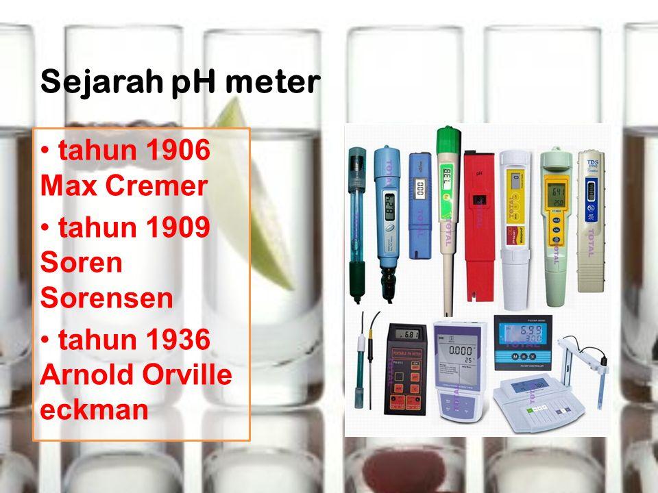 Sejarah pH meter tahun 1906 Max Cremer tahun 1909 Soren Sorensen