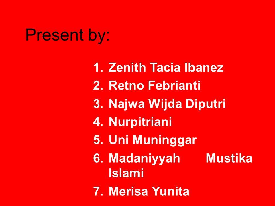 Present by: Zenith Tacia Ibanez Retno Febrianti Najwa Wijda Diputri