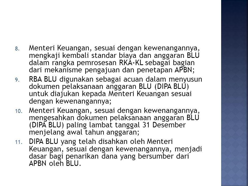 Menteri Keuangan, sesuai dengan kewenangannya, mengkaji kembali standar biaya dan anggaran BLU dalam rangka pemrosesan RKA-KL sebagai bagian dari mekanisme pengajuan dan penetapan APBN;