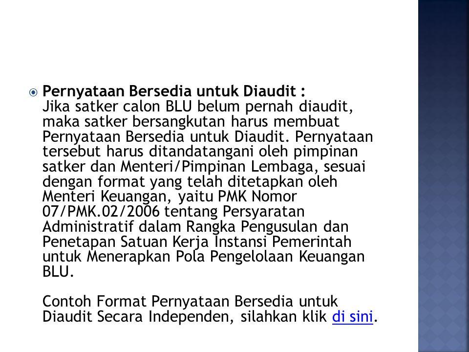 Pernyataan Bersedia untuk Diaudit : Jika satker calon BLU belum pernah diaudit, maka satker bersangkutan harus membuat Pernyataan Bersedia untuk Diaudit.