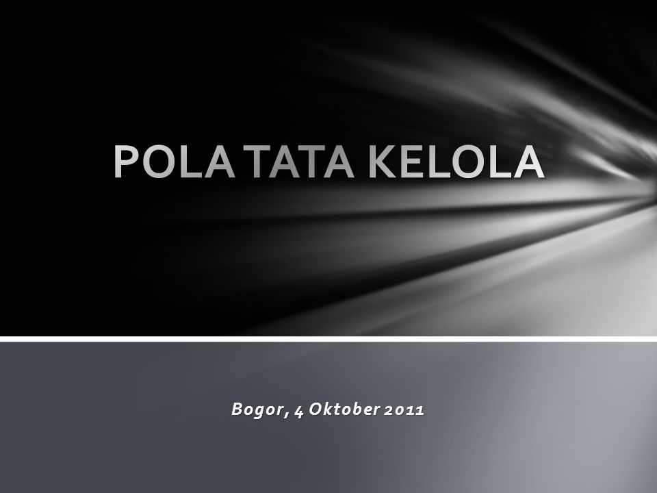 POLA TATA KELOLA Bogor, 4 Oktober 2011