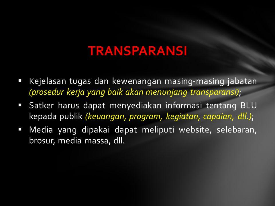 TRANSPARANSI Kejelasan tugas dan kewenangan masing-masing jabatan (prosedur kerja yang baik akan menunjang transparansi);