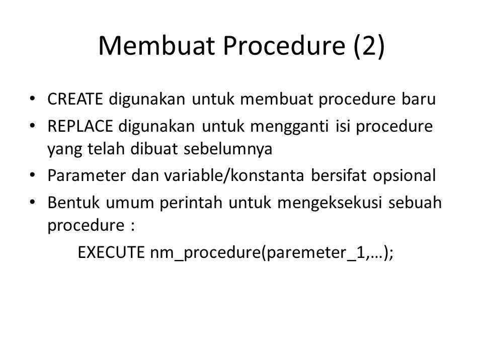 Membuat Procedure (2) CREATE digunakan untuk membuat procedure baru