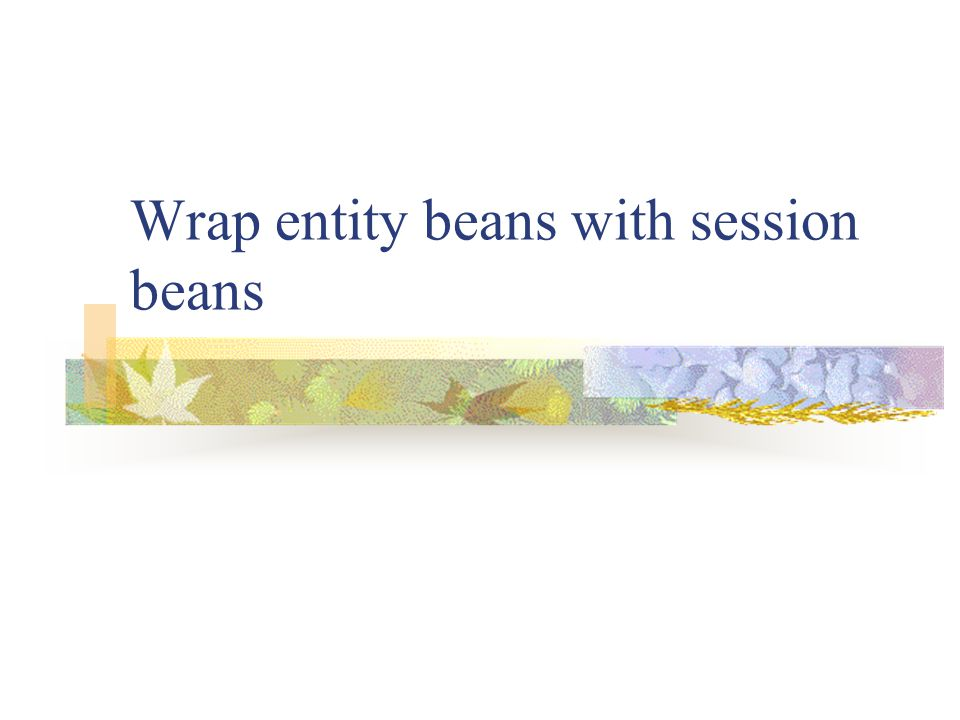 Wrap entity beans with session beans