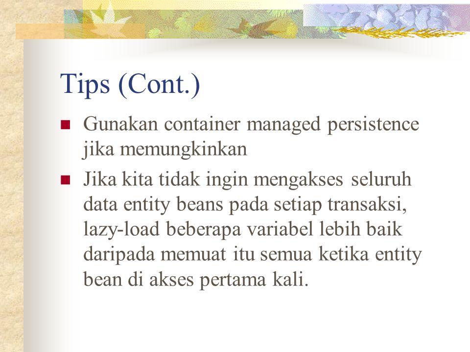 Tips (Cont.) Gunakan container managed persistence jika memungkinkan