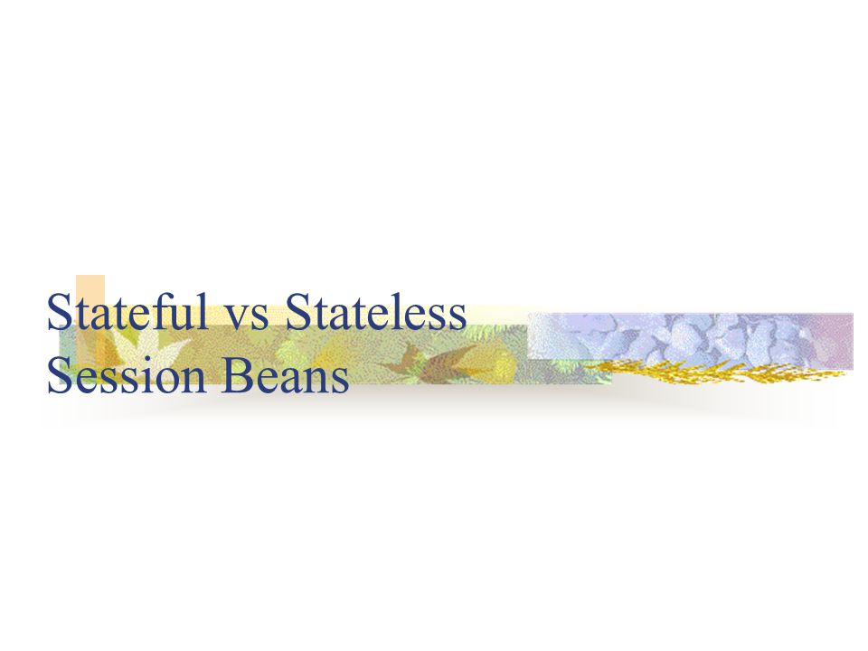 Stateful vs Stateless Session Beans