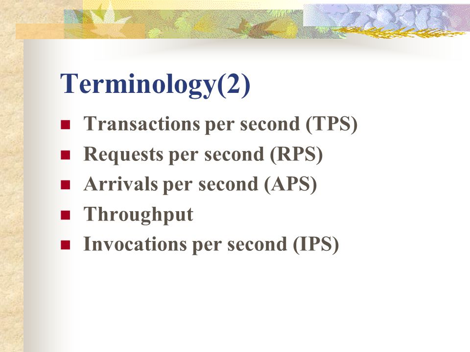 Terminology(2) Transactions per second (TPS) Requests per second (RPS)