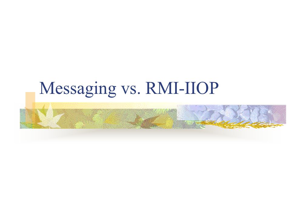 Messaging vs. RMI-IIOP