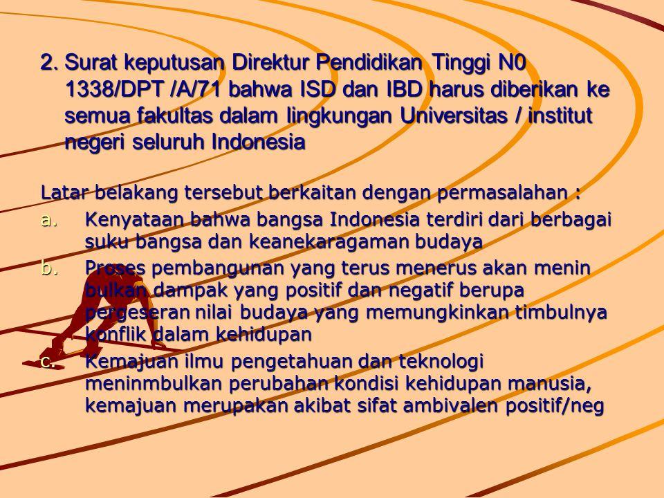 2. Surat keputusan Direktur Pendidikan Tinggi N0 1338/DPT /A/71 bahwa ISD dan IBD harus diberikan ke semua fakultas dalam lingkungan Universitas / institut negeri seluruh Indonesia
