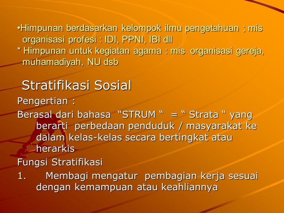 Himpunan berdasarkan kelompok ilmu pengetahuan ; mis organisasi profesi : IDI, PPNI, IBI dll * Himpunan untuk kegiatan agama : mis organisasi gereja, muhamadiyah, NU dsb