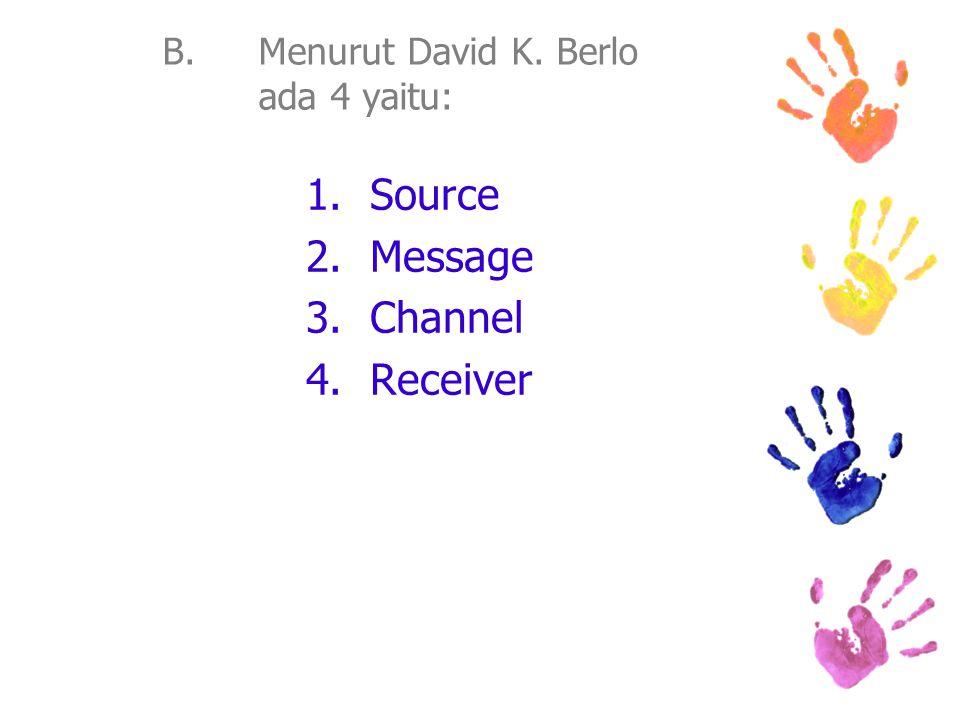 B. Menurut David K. Berlo ada 4 yaitu: