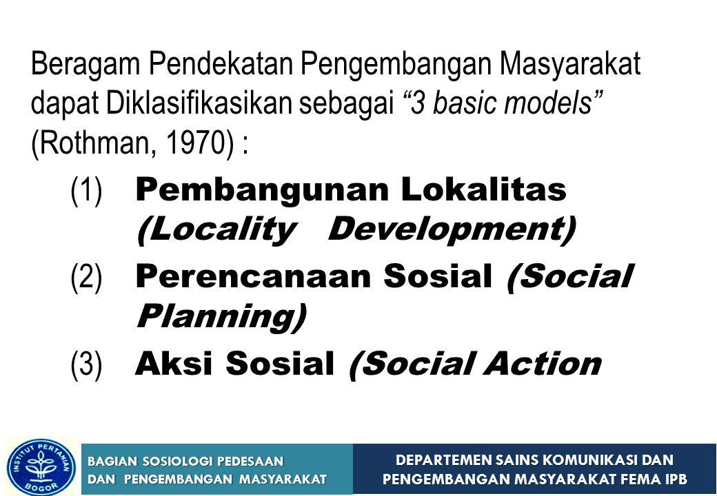 Beragam Pendekatan Pengembangan Masyarakat dapat Diklasifikasikan sebagai 3 basic models (Rothman, 1970) :