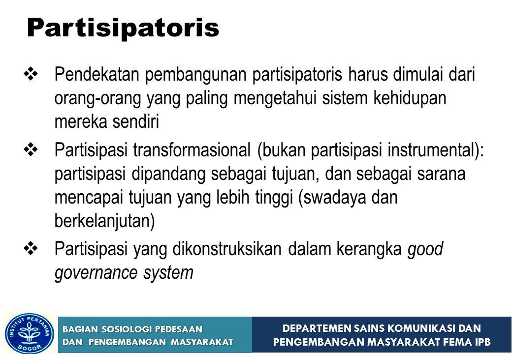 Partisipatoris Pendekatan pembangunan partisipatoris harus dimulai dari orang-orang yang paling mengetahui sistem kehidupan mereka sendiri.