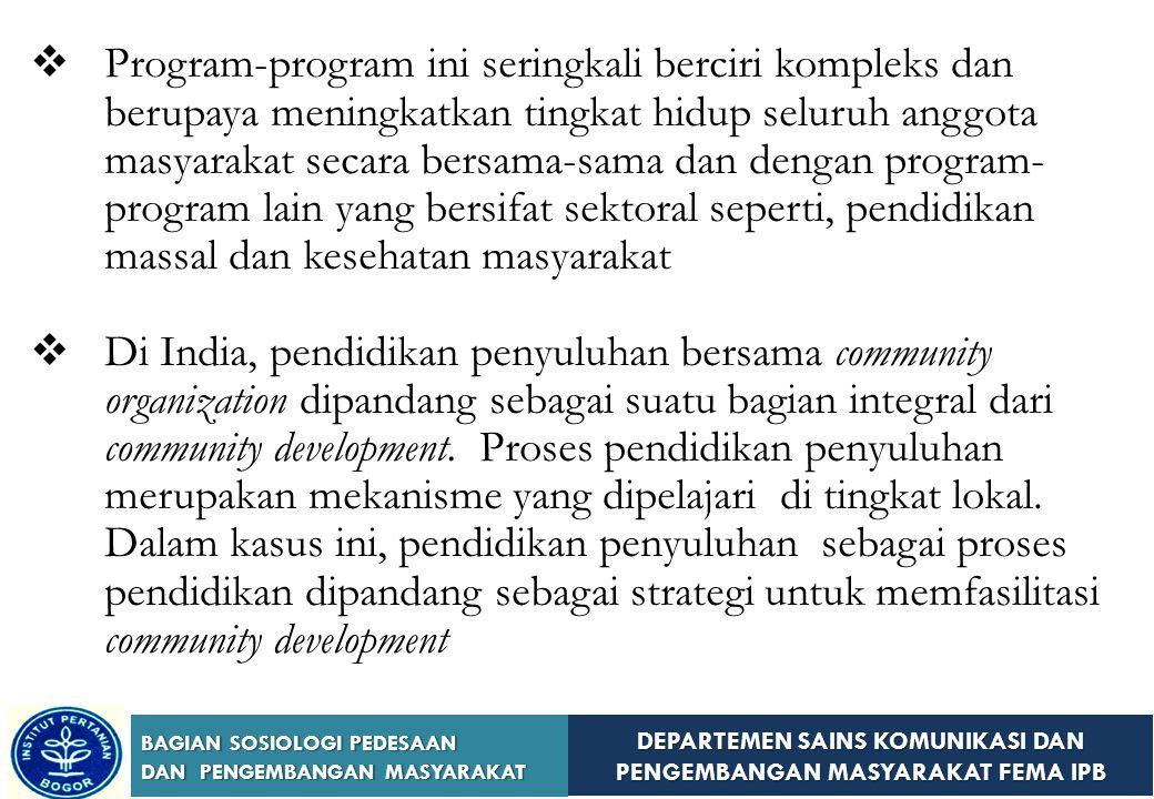 Program-program ini seringkali berciri kompleks dan berupaya meningkatkan tingkat hidup seluruh anggota masyarakat secara bersama-sama dan dengan program-program lain yang bersifat sektoral seperti, pendidikan massal dan kesehatan masyarakat