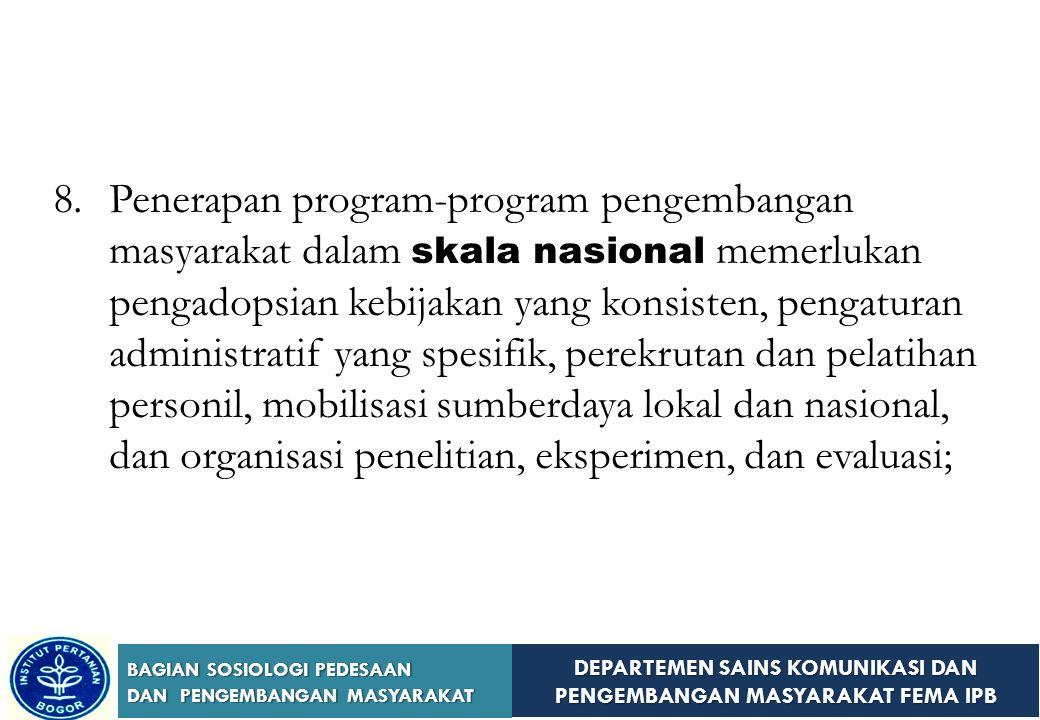 Penerapan program-program pengembangan masyarakat dalam skala nasional memerlukan pengadopsian kebijakan yang konsisten, pengaturan administratif yang spesifik, perekrutan dan pelatihan personil, mobilisasi sumberdaya lokal dan nasional, dan organisasi penelitian, eksperimen, dan evaluasi;