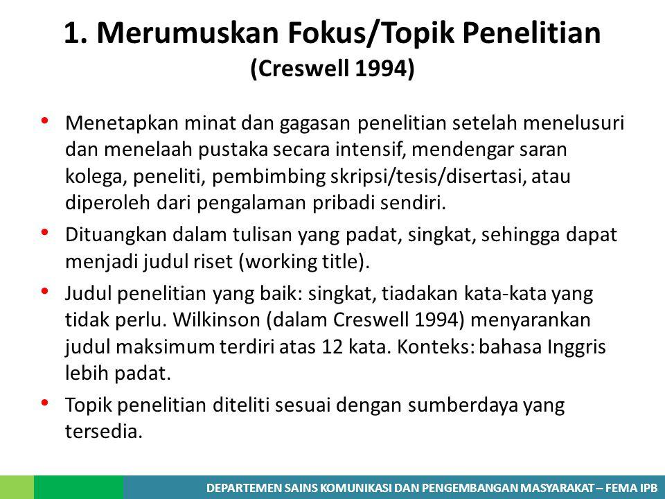 1. Merumuskan Fokus/Topik Penelitian (Creswell 1994)