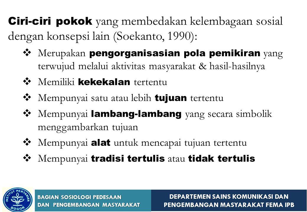 Ciri-ciri pokok yang membedakan kelembagaan sosial dengan konsepsi lain (Soekanto, 1990):